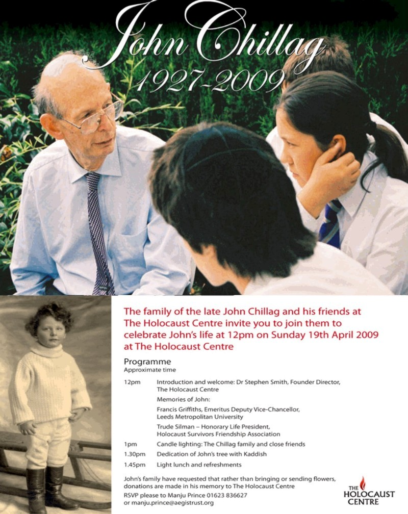 The family of the late John Chillag and his friends at The Holocaust Centre invite you to join them to celebrate John's life at 12pm on Sunday 19th April 2009 at The Holocaust Centre